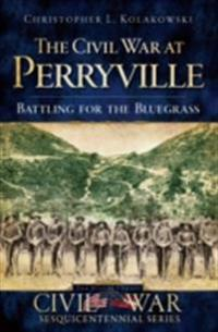 Civil War at Perryville: Battling for the Bluegrass