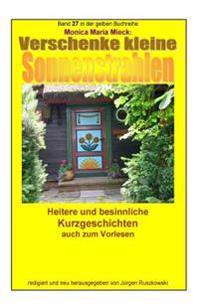 Verschenke Kleine Sonnenstrahlen - Heitere Und Besinnliche Kurzgeschichten: Band 27 in Der Gelben Buchreihe Bei Juergen Ruszkowski