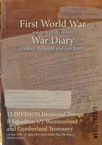 15 DIVISION Divisional Troops B Squadron 1/1 Westmorland and Cumberland Yeomanry : 19 June 1915 - 27 April 1917 (First World War, War Diary, WO95/1923