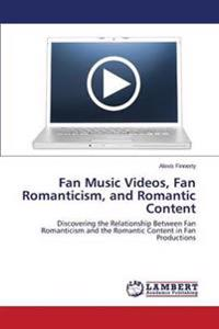 Fan Music Videos, Fan Romanticism, and Romantic Content