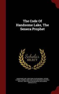 The Code of Handsome Lake, the Seneca Prophet