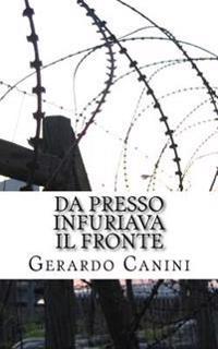 Da Presso Infuriava Il Fronte: (Scenario Di Retrovia del Fronte Di Cassino Dai Ricordi Di Un Ragazzo del Quaranta)