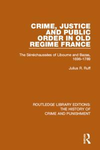 Crime, Justice and Public Order in Old Regime France