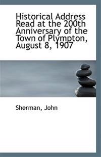 Historical Address Read at the 200th Anniversary of the Town of Plympton, August 8, 1907
