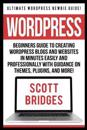 Wordpress: Ultimate Wordpress Newbie Guide! - Beginners Guide to Creating Wordpress Blogs and Websites in Minutes Easily and Prof