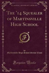 The '14 Squealer of Martinsville High School (Classic Reprint)