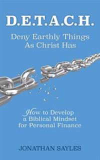 D.E.T.A.C.H. Deny Earthly Things as Christ Has