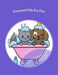Essential Oils for Pets: Write Down Your Favorite Essential Oils for Pets Recipes in Your Essential Oils for Pets Blank Recipe Cookbook