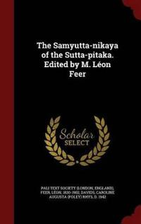 The Samyutta-Nikaya of the Sutta-Pitaka. Edited by M. Leon Feer