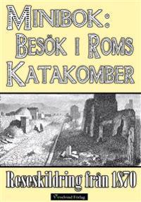 Minibok: Ett besök i Roms katakomber år 1870