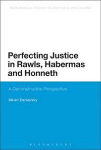 Perfecting Justice in Rawls, Habermas and Honneth