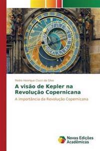 A Visao de Kepler Na Revolucao Copernicana
