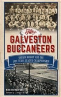 Galveston Buccaneers: Shearn Moody and the 1934 Texas League Championship