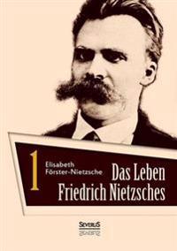 Das Leben Friedrich Nietzsches. Biografie in Zwei Banden. Bd 1