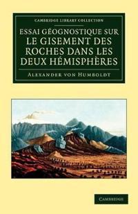 Essai Geognostique Sur Le Gisement Des Roches Dans Les Deux Hemisphu¿res