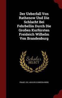 Der Ueberfall Von Rathenow Und Die Schlacht Bei Fehrbellin Durch Die Grossen Kurfursten Freideich Wilhelm Von Brandenburg