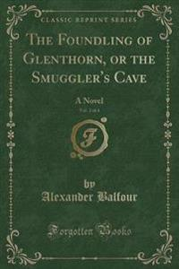 The Foundling of Glenthorn, or the Smuggler's Cave, Vol. 2 of 4