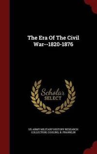 The Era of the Civil War--1820-1876