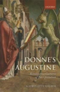 Donne's Augustine: Renaissance Cultures of Interpretation