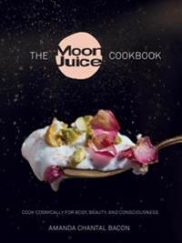 The Moon Juice Cookbook: Cook Cosmically for Body, Beauty, and Consciousness