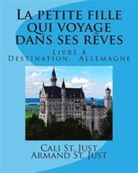 La Petite Fille Qui Voyage Dans Ses Rèves: Destination: Allemagne
