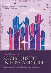 Handbook of Social Justice in Loss and Grief: Exploring Diversity, Equity, and Inclusion
