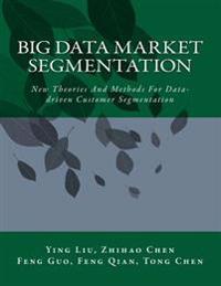 Big Data Market Segmentation: New Theories and Methods for Data-Driven Customer Segmentation
