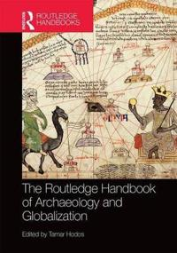 The Routledge Handbook of Archaeology and Globalization