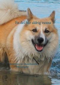 En del blir aldrig vuxna : berättelsen om Islandshunden från Gimgölet