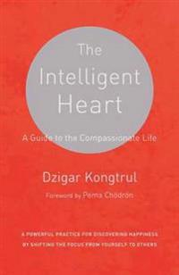 The Intelligent Heart: A Guide to the Compassionate Life