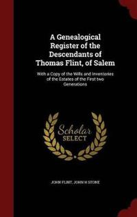 A Genealogical Register of the Descendants of Thomas Flint, of Salem