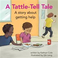 A Tattle-Tell Tale: A Story about Getting Help