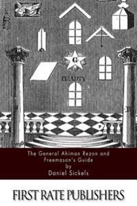 The General Ahiman Rezon and Freemason?s Guide