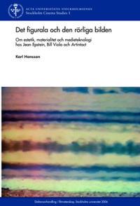 Det figurala och den rörliga bilden : om estetik, materialitet och medieteknologi hos Jean Epstein, Bill Viola och Artintact