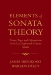 Elements of Sonata Theory: Norms, Types, and Deformations in the Late-Eighteenth-Century Sonata