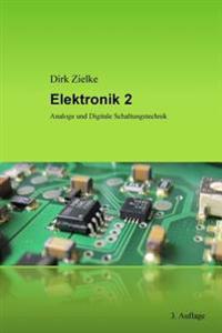 Elektronik 2: Analoge Und Digitale Schaltungstechnik