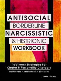 Antisocial, Borderline, Narcissistic and Histrionic Workbook: Treatment Strategies for Cluster B Personality Disorders