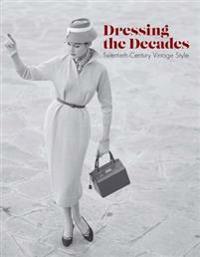 Dressing the Decades: Twentieth-Century Vintage Style