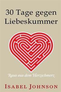 30 Tage Gegen Liebeskummer: Raus Aus Dem Herzschmerz