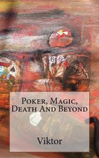 Poker, Magic, Death and Beyond