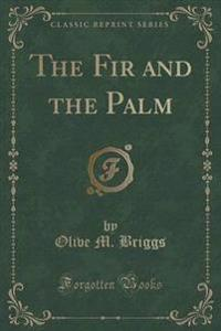The Fir and the Palm (Classic Reprint)