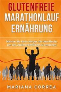 Glutenfreie Marathonlauf Ernahrung: Nahren Sie Ihren Korper Mit Dem Beste, Um Das Auerordentliche Zu Erreichen