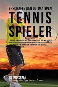 Erschaffe Den Ultimativen Tennis-Spieler: Lerne Die Geheimnisse Und Tricks Kennen, Die Von Den Besten Profi-Tennisspielern Und Ihren Trainern Angewand