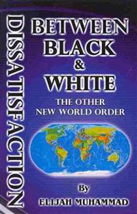 Dissatisfaction Between Black and White (the Other New World Order)