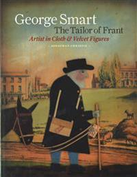 George Smart the Tailor of Frant: Artist in Cloth and Velvet Figures