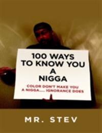 100 Ways to Know You a Nigga: Color Don't Make You a Nigga Ignorance Does