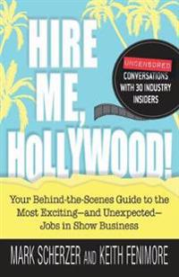 Hire Me, Hollywood!: Your Behind-The-Scenes Guide to the Most Exciting - And Unexpected - Jobs in Show Business