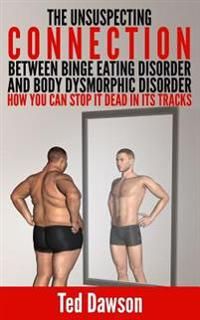 The Unsuspecting Connection Between Binge Eating Disorder and Body Dysmorphic Disorder: How You Can Stop It Dead in Its Tracks