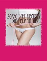 20/20 Diet Recipes Diet Planner: Note Down & Track Your 20/20 Diet Progress in Your Personal 20/20 Diet Planner