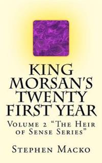 King Morsan's Twenty First Year: Volume 2 the Heir of Sense Series